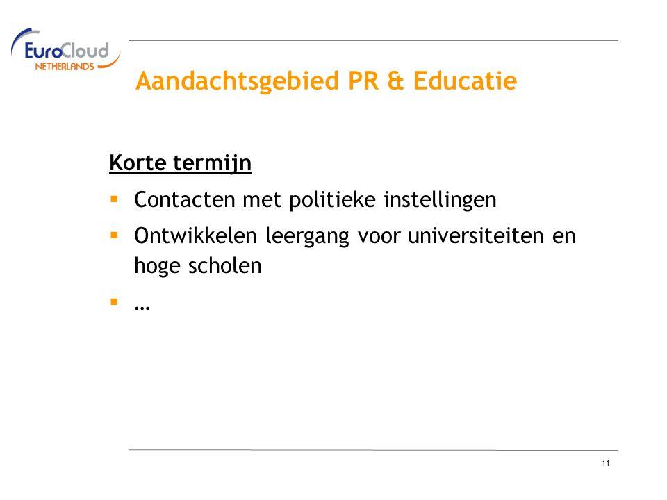 11 Aandachtsgebied PR & Educatie Korte termijn  Contacten met politieke instellingen  Ontwikkelen leergang voor universiteiten en hoge scholen  …