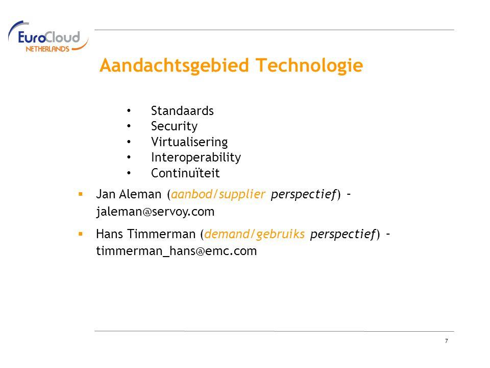 7 Aandachtsgebied Technologie Standaards Security Virtualisering Interoperability Continuïteit  Jan Aleman (aanbod/supplier perspectief) – jaleman@servoy.com  Hans Timmerman (demand/gebruiks perspectief) – timmerman_hans@emc.com