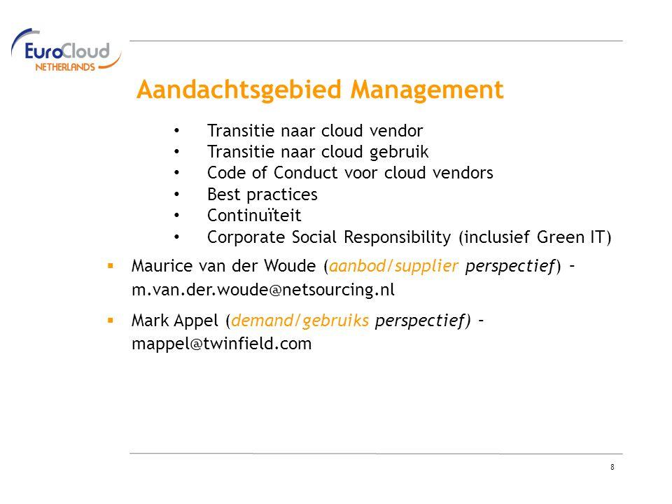 8 Aandachtsgebied Management Transitie naar cloud vendor Transitie naar cloud gebruik Code of Conduct voor cloud vendors Best practices Continuïteit Corporate Social Responsibility (inclusief Green IT)  Maurice van der Woude (aanbod/supplier perspectief) – m.van.der.woude@netsourcing.nl  Mark Appel (demand/gebruiks perspectief) – mappel@twinfield.com