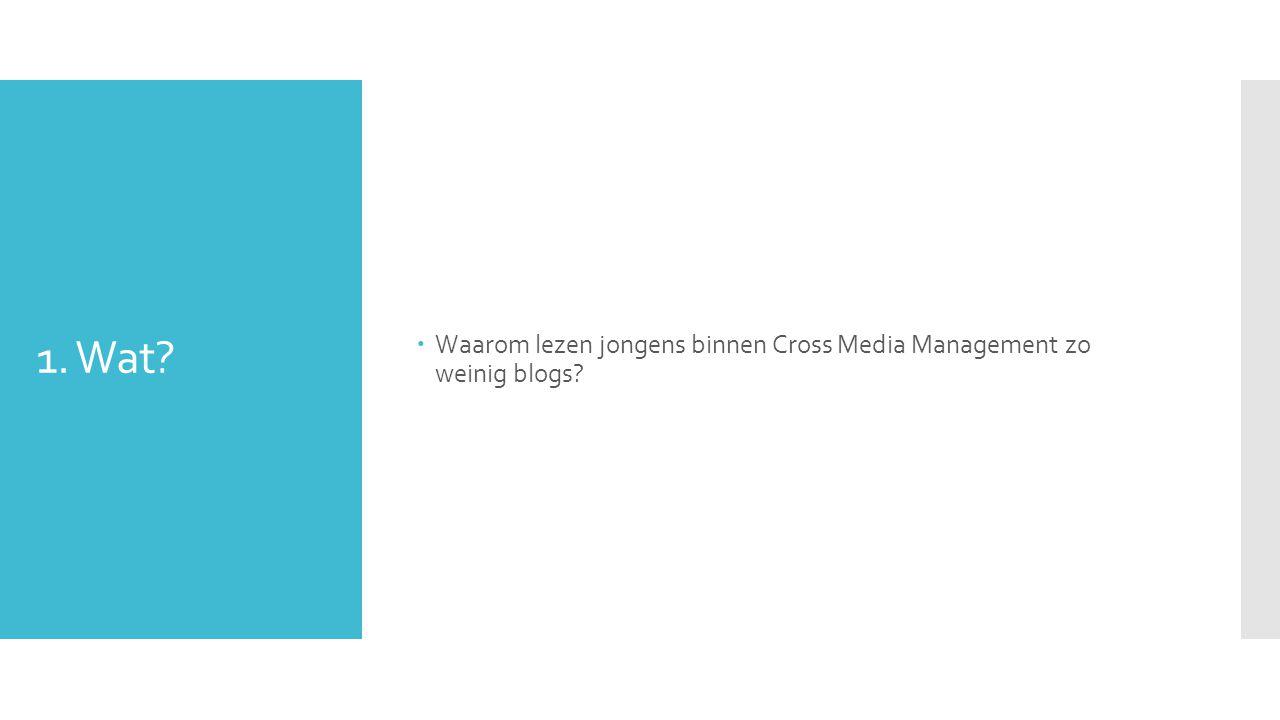 1. Wat?  Waarom lezen jongens binnen Cross Media Management zo weinig blogs?