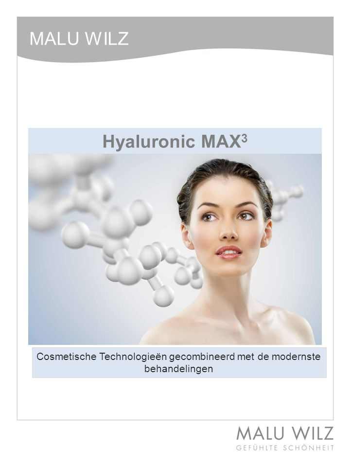 Hyaluronic MAX 3 Cosmetische Technologieën gecombineerd met de modernste behandelingen MALU WILZ