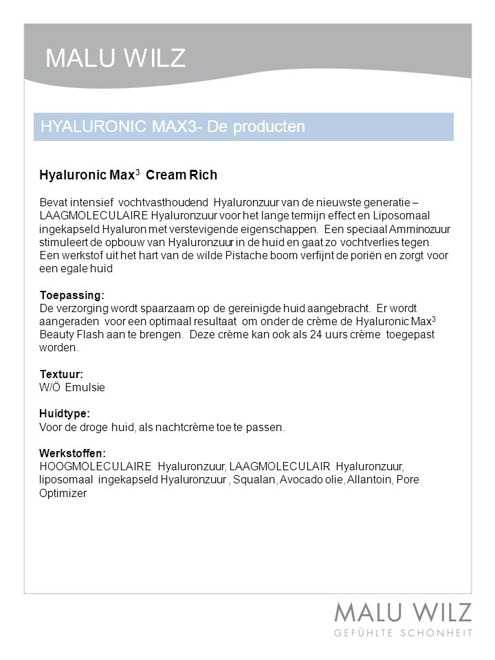 Hyaluronic Max 3 Cream Rich Bevat intensief vochtvasthoudend Hyaluronzuur van de nieuwste generatie – LAAGMOLECULAIRE Hyaluronzuur voor het lange termijn effect en Liposomaal ingekapseld Hyaluron met verstevigende eigenschappen.