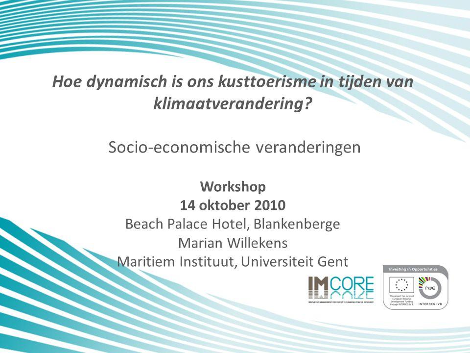 Hoe dynamisch is ons kusttoerisme in tijden van klimaatverandering? Socio-economische veranderingen Workshop 14 oktober 2010 Beach Palace Hotel, Blank