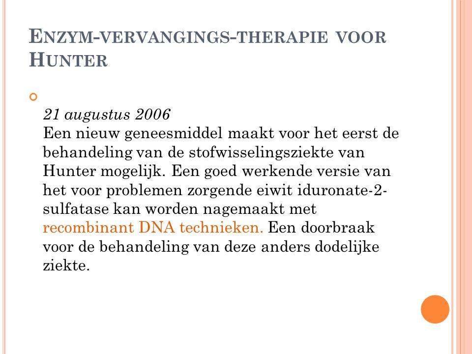 E NZYM - VERVANGINGS - THERAPIE VOOR H UNTER 21 augustus 2006 Een nieuw geneesmiddel maakt voor het eerst de behandeling van de stofwisselingsziekte v