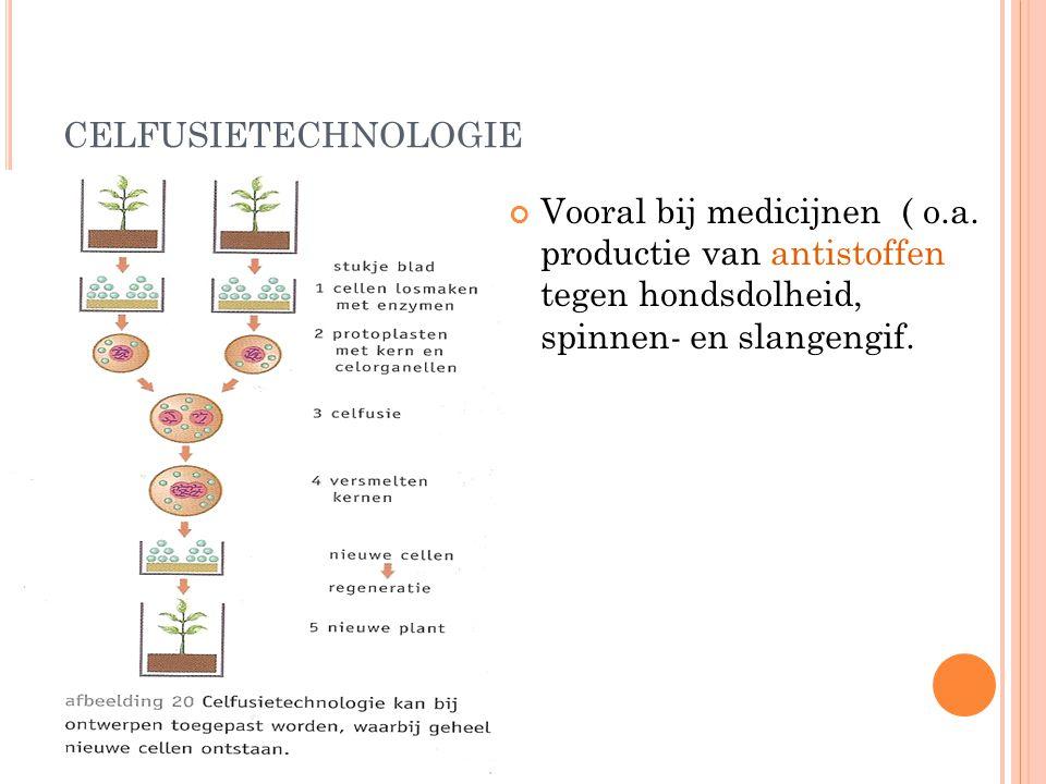CELFUSIETECHNOLOGIE Vooral bij medicijnen ( o.a. productie van antistoffen tegen hondsdolheid, spinnen- en slangengif.