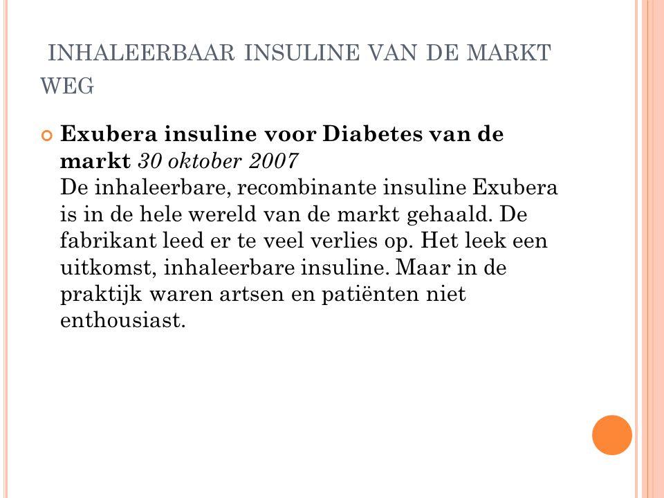 INHALEERBAAR INSULINE VAN DE MARKT WEG Exubera insuline voor Diabetes van de markt 30 oktober 2007 De inhaleerbare, recombinante insuline Exubera is i