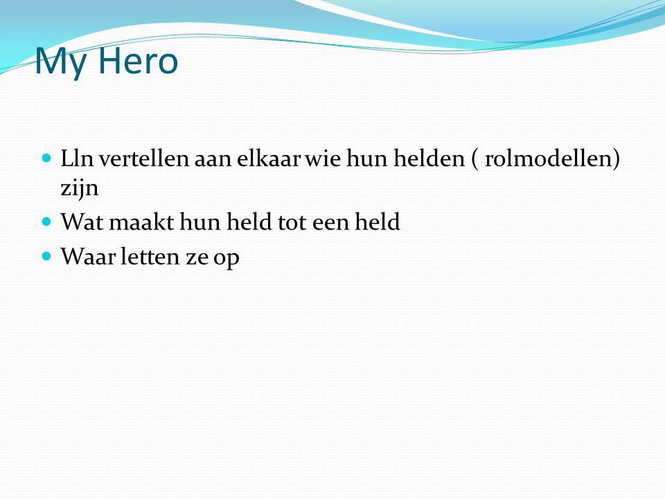 My Hero Lln vertellen aan elkaar wie hun helden ( rolmodellen) zijn Wat maakt hun held tot een held Waar letten ze op