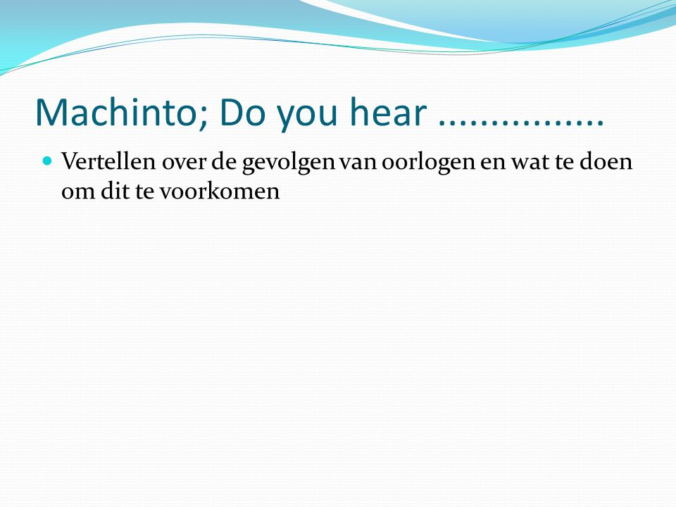 Machinto; Do you hear................