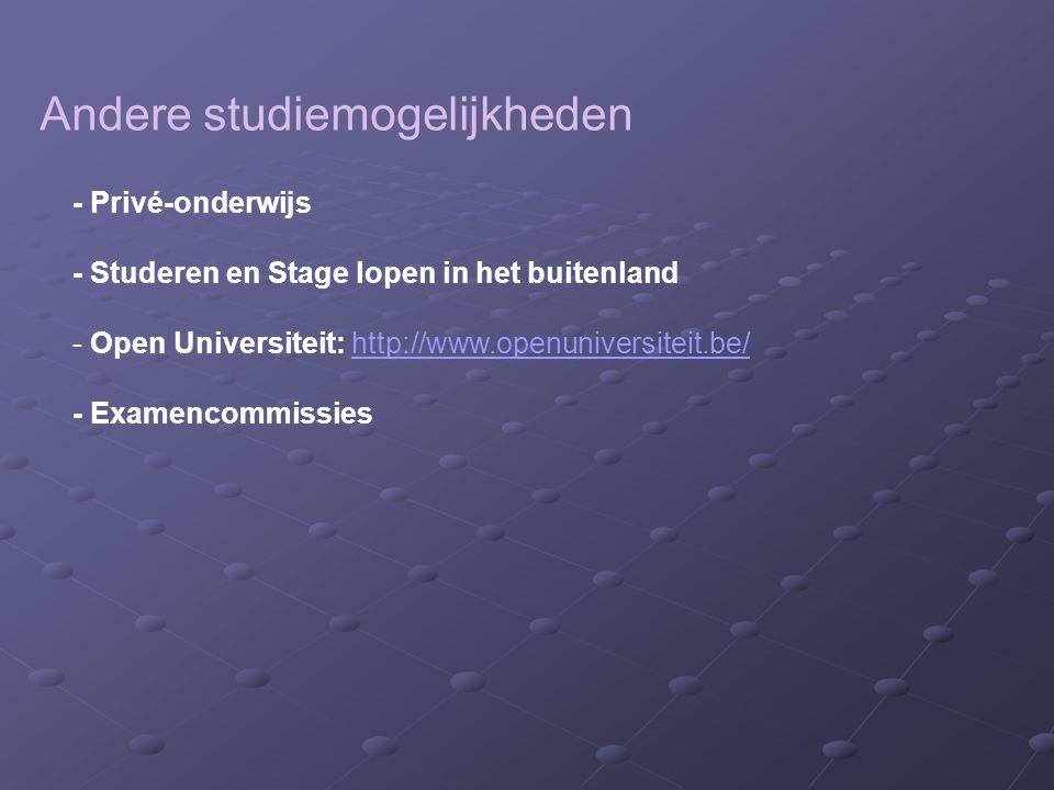 Andere studiemogelijkheden - Privé-onderwijs - Studeren en Stage lopen in het buitenland - Open Universiteit: http://www.openuniversiteit.be/http://www.openuniversiteit.be/ - Examencommissies