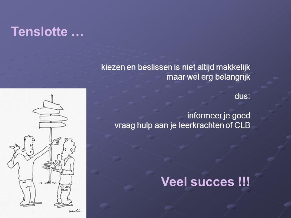 Tenslotte … kiezen en beslissen is niet altijd makkelijk maar wel erg belangrijk dus: informeer je goed vraag hulp aan je leerkrachten of CLB Veel succes !!!