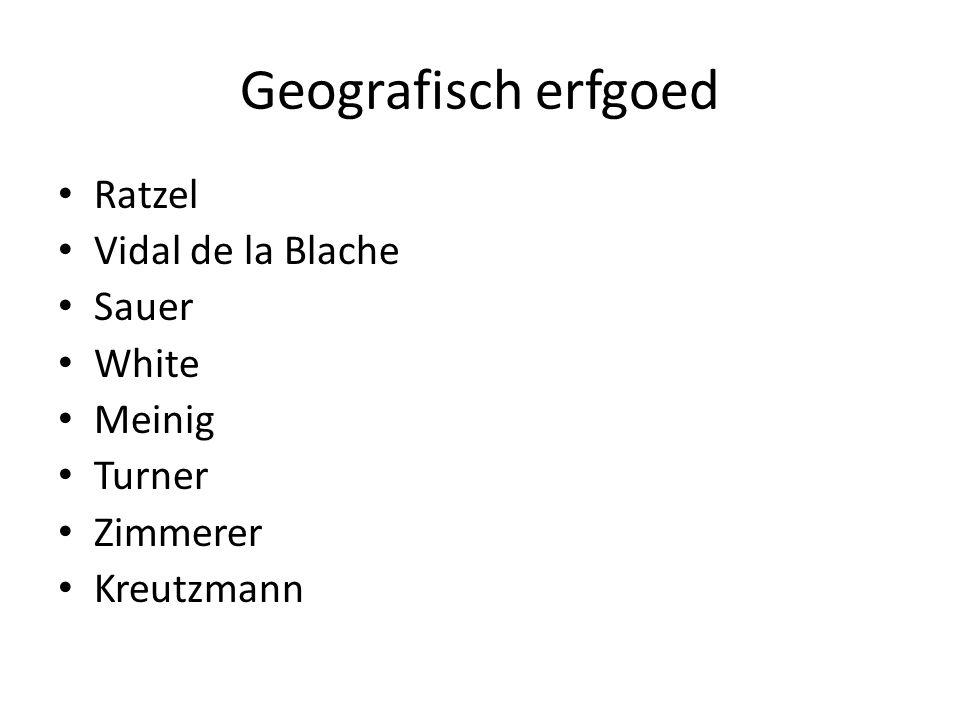 Geografisch erfgoed Ratzel Vidal de la Blache Sauer White Meinig Turner Zimmerer Kreutzmann