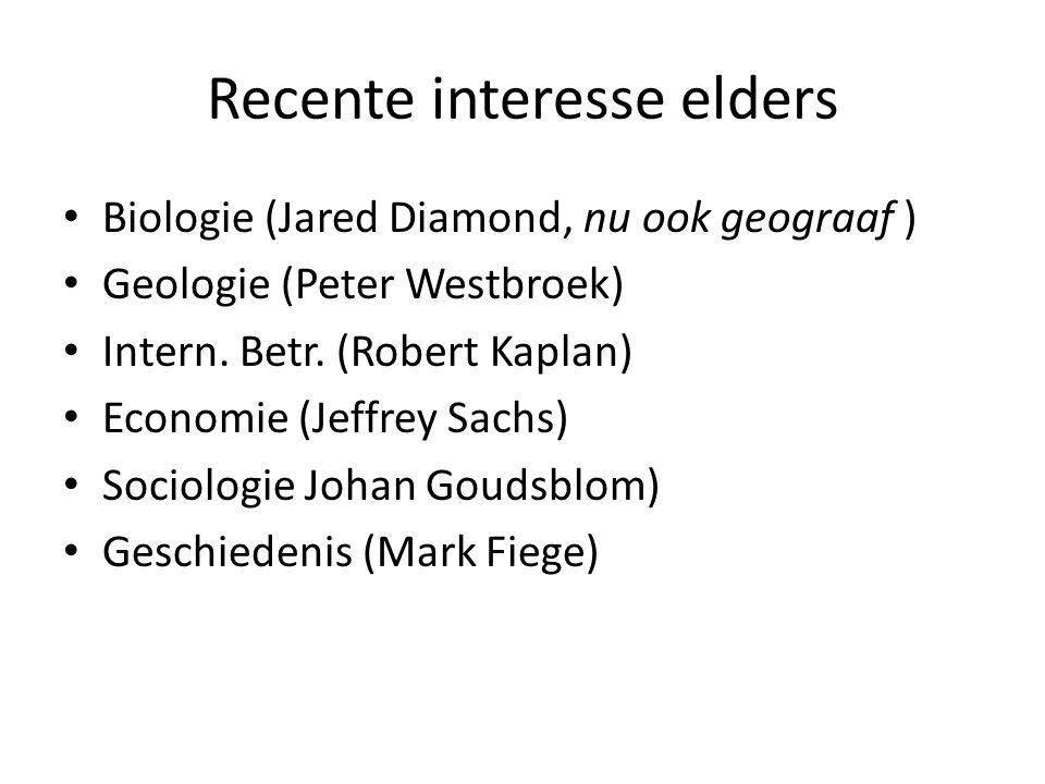 Recente interesse elders Biologie (Jared Diamond, nu ook geograaf ) Geologie (Peter Westbroek) Intern. Betr. (Robert Kaplan) Economie (Jeffrey Sachs)