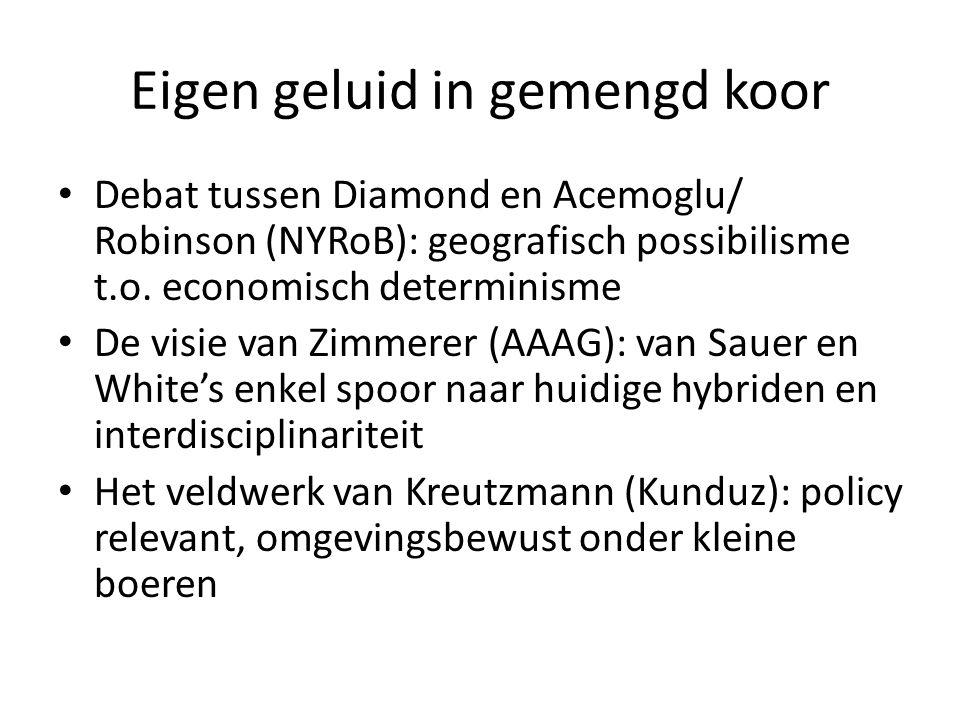 Eigen geluid in gemengd koor Debat tussen Diamond en Acemoglu/ Robinson (NYRoB): geografisch possibilisme t.o. economisch determinisme De visie van Zi