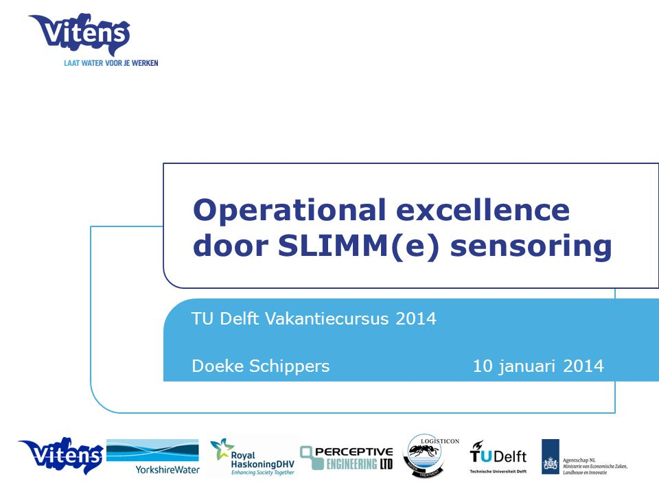 Operational excellence door SLIMM(e) sensoring TU Delft Vakantiecursus 2014 Doeke Schippers 10 januari 2014 26 september 2013