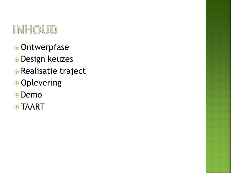  Ontwerpfase  Design keuzes  Realisatie traject  Oplevering  Demo  TAART