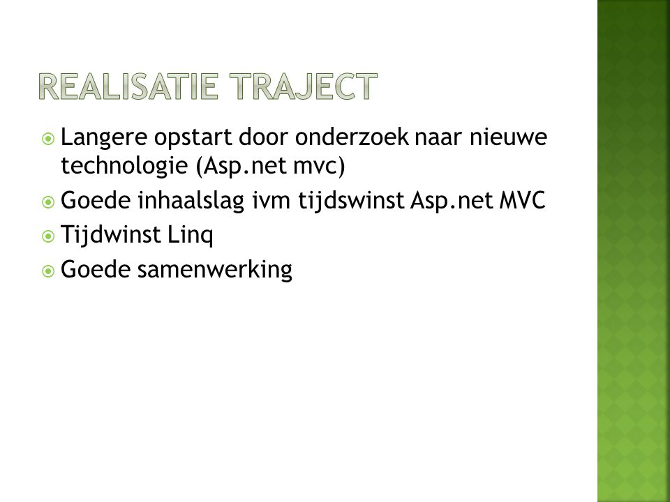  Langere opstart door onderzoek naar nieuwe technologie (Asp.net mvc)  Goede inhaalslag ivm tijdswinst Asp.net MVC  Tijdwinst Linq  Goede samenwerking