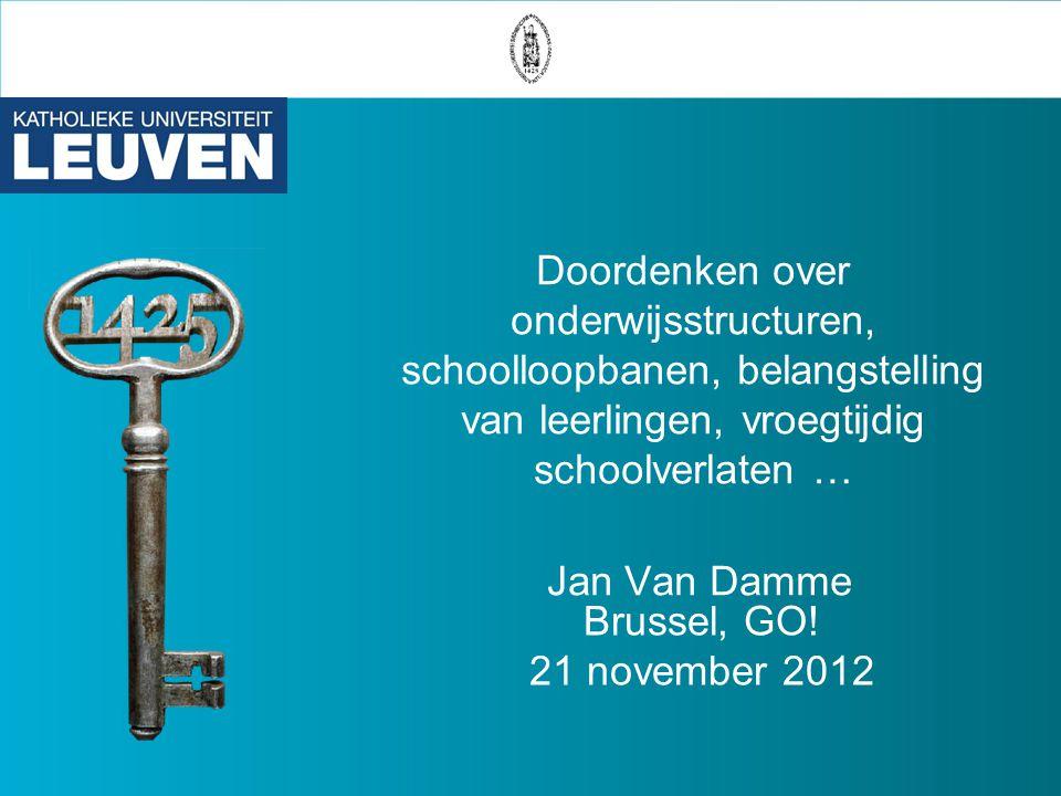 Doordenken over onderwijsstructuren, schoolloopbanen, belangstelling van leerlingen, vroegtijdig schoolverlaten … Jan Van Damme Brussel, GO! 21 novemb
