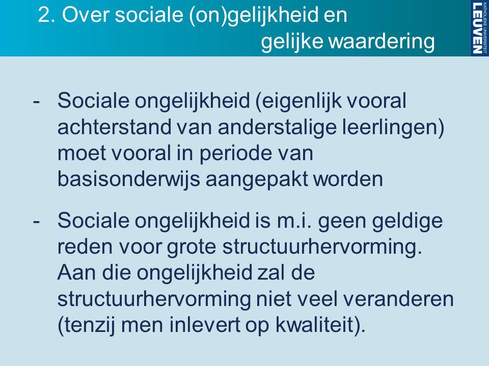 -Sociale ongelijkheid (eigenlijk vooral achterstand van anderstalige leerlingen) moet vooral in periode van basisonderwijs aangepakt worden -Sociale o