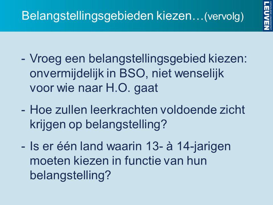 Belangstellingsgebieden kiezen… (vervolg) -Vroeg een belangstellingsgebied kiezen: onvermijdelijk in BSO, niet wenselijk voor wie naar H.O. gaat -Hoe