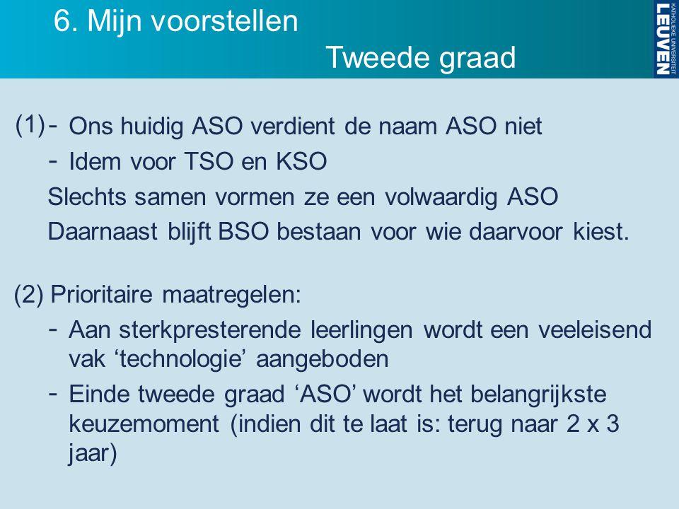 - Ons huidig ASO verdient de naam ASO niet - Idem voor TSO en KSO Slechts samen vormen ze een volwaardig ASO Daarnaast blijft BSO bestaan voor wie daa