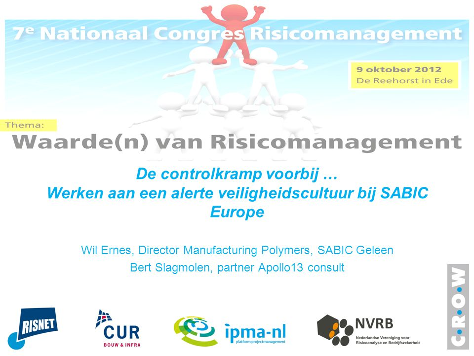 De controlkramp voorbij … Werken aan een alerte veiligheidscultuur bij SABIC Europe Wil Ernes, Director Manufacturing Polymers, SABIC Geleen Bert Slag