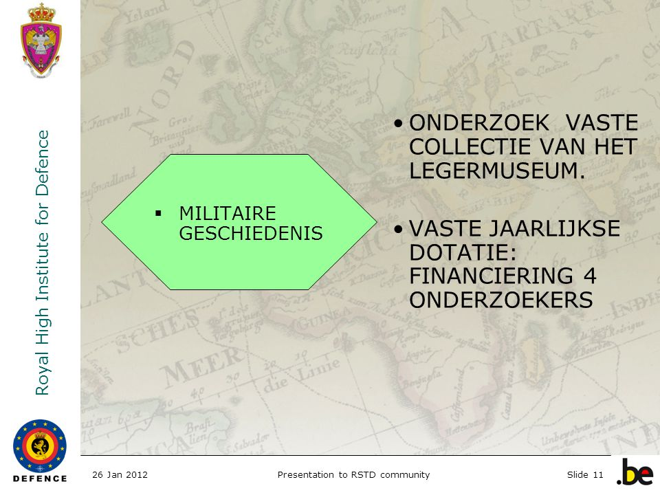 Royal High Institute for Defence 26 Jan 2012Presentation to RSTD communitySlide 11 ONDERZOEK VASTE COLLECTIE VAN HET LEGERMUSEUM.