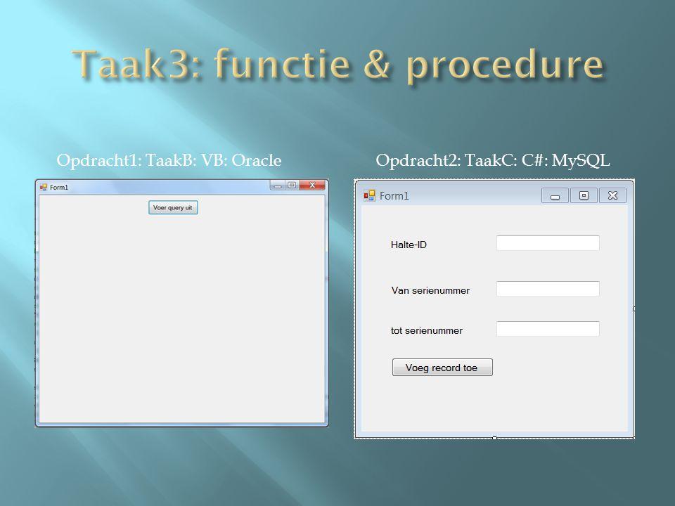 Opdracht2: TaakC: C#: MySQLOpdracht1: TaakB: VB: Oracle