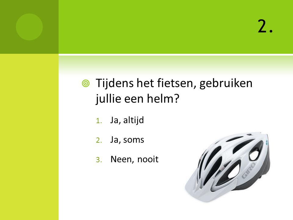 2.  Tijdens het fietsen, gebruiken jullie een helm? 1. Ja, altijd 2. Ja, soms 3. Neen, nooit