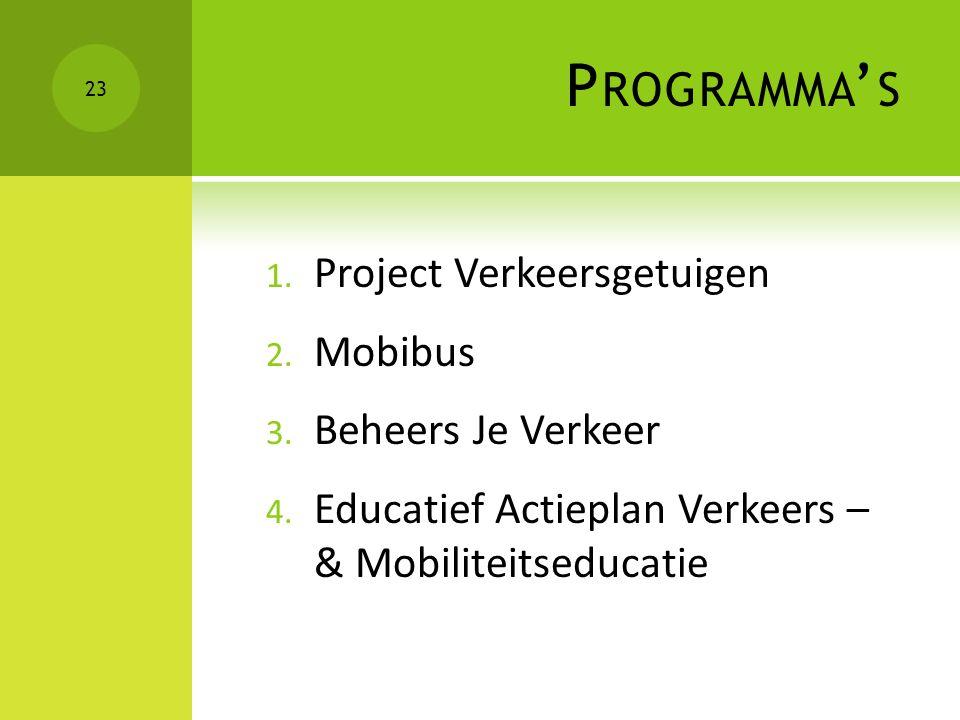 P ROGRAMMA ' S 1. Project Verkeersgetuigen 2. Mobibus 3. Beheers Je Verkeer 4. Educatief Actieplan Verkeers – & Mobiliteitseducatie 23