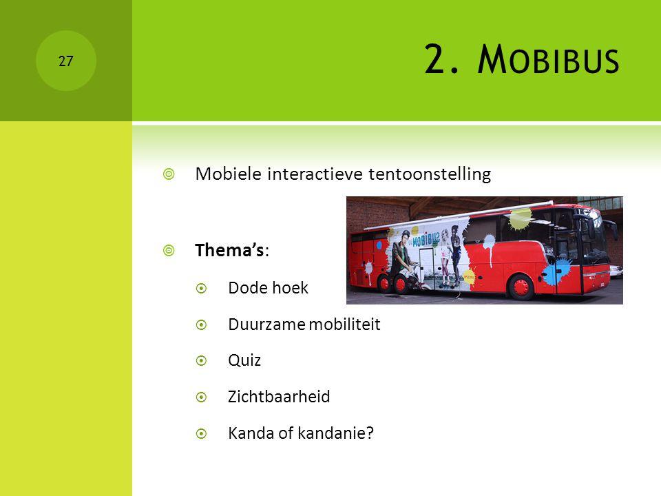 2. M OBIBUS  Mobiele interactieve tentoonstelling  Thema's:  Dode hoek  Duurzame mobiliteit  Quiz  Zichtbaarheid  Kanda of kandanie? 27