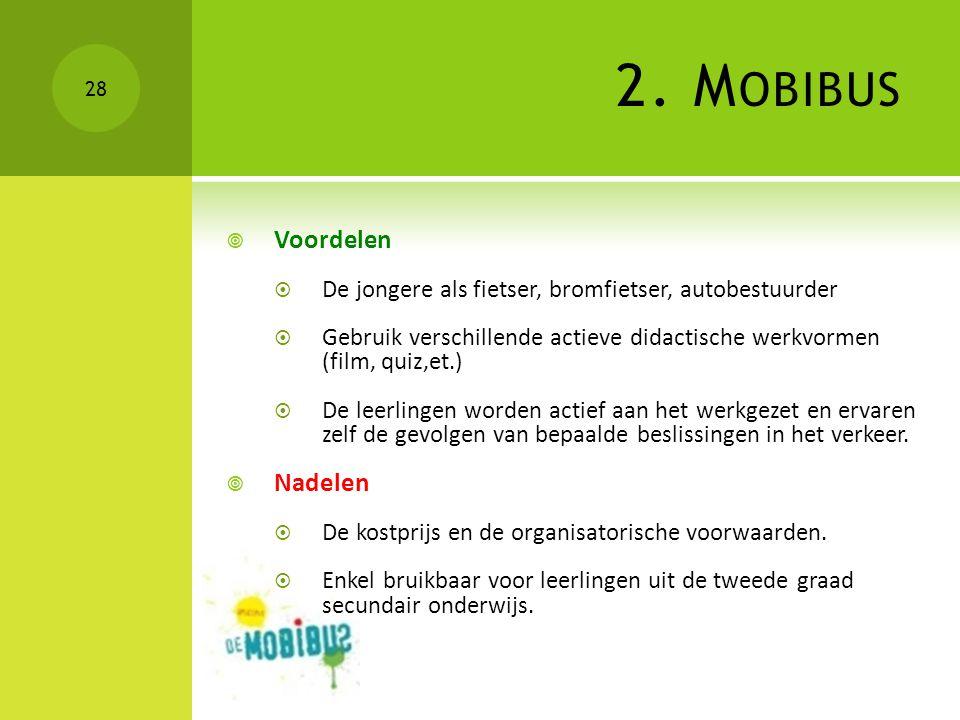 2. M OBIBUS  Voordelen  De jongere als fietser, bromfietser, autobestuurder  Gebruik verschillende actieve didactische werkvormen (film, quiz,et.)