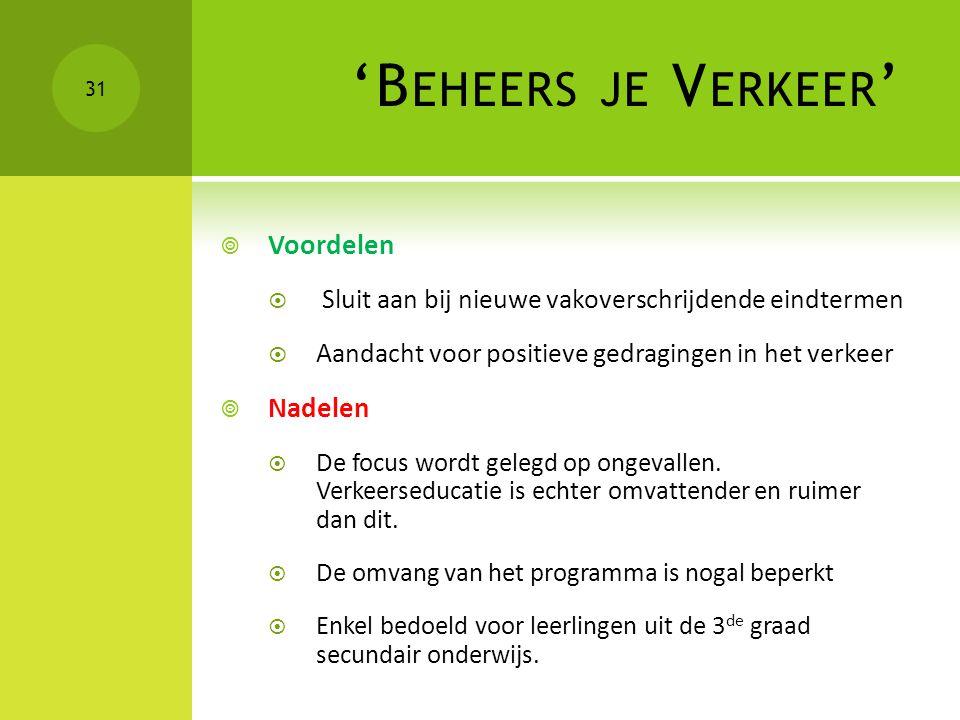 'B EHEERS JE V ERKEER '  Voordelen  Sluit aan bij nieuwe vakoverschrijdende eindtermen  Aandacht voor positieve gedragingen in het verkeer  Nadele