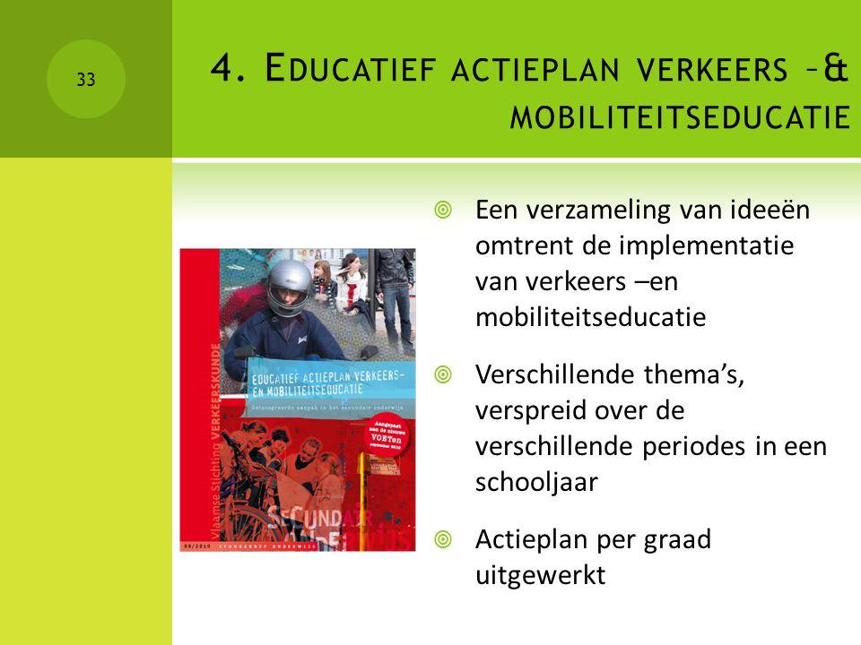 4. E DUCATIEF ACTIEPLAN VERKEERS –& MOBILITEITSEDUCATIE  Een verzameling van ideeën omtrent de implementatie van verkeers –en mobiliteitseducatie  V
