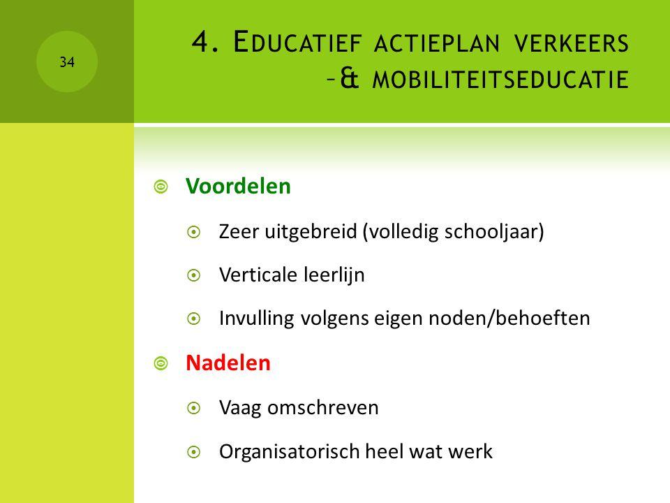 4. E DUCATIEF ACTIEPLAN VERKEERS –& MOBILITEITSEDUCATIE  Voordelen  Zeer uitgebreid (volledig schooljaar)  Verticale leerlijn  Invulling volgens e