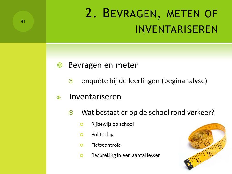  Bevragen en meten  enquête bij de leerlingen (beginanalyse)  Inventariseren  Wat bestaat er op de school rond verkeer? Rijbewijs op school Politi