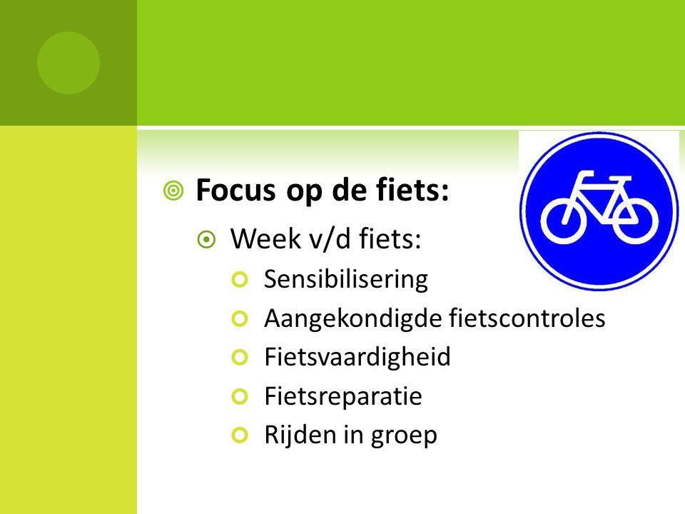  Focus op de fiets:  Week v/d fiets: Sensibilisering Aangekondigde fietscontroles Fietsvaardigheid Fietsreparatie Rijden in groep