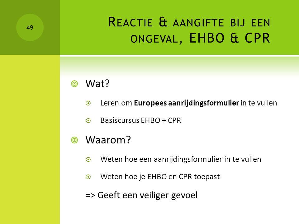 R EACTIE & AANGIFTE BIJ EEN ONGEVAL, EHBO & CPR  Wat?  Leren om Europees aanrijdingsformulier in te vullen  Basiscursus EHBO + CPR  Waarom?  Wete