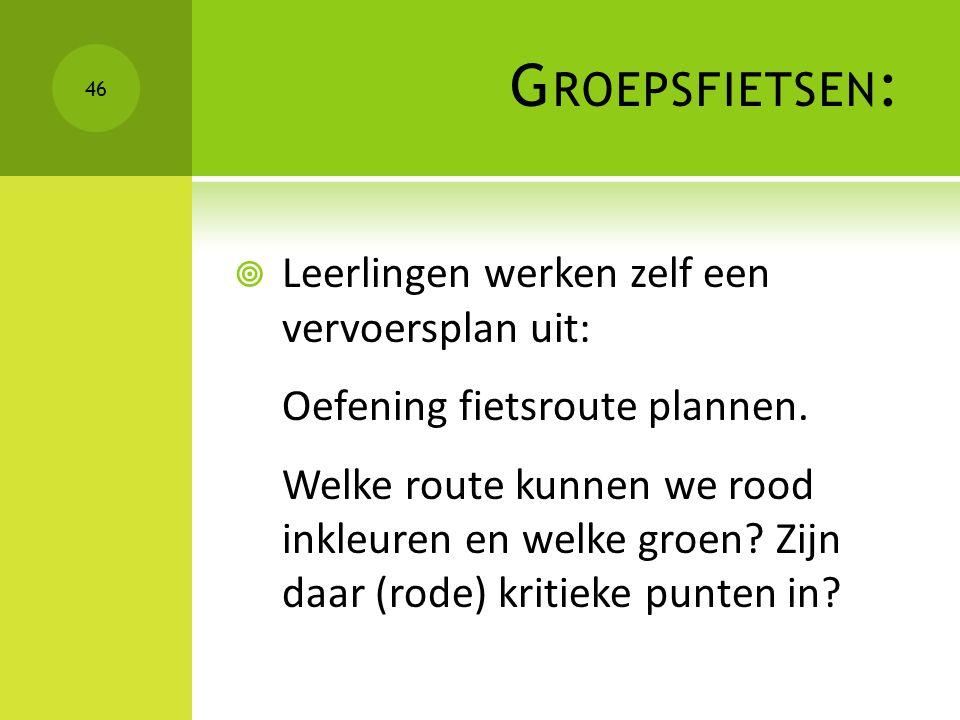 G ROEPSFIETSEN :  Leerlingen werken zelf een vervoersplan uit: Oefening fietsroute plannen. Welke route kunnen we rood inkleuren en welke groen? Zijn