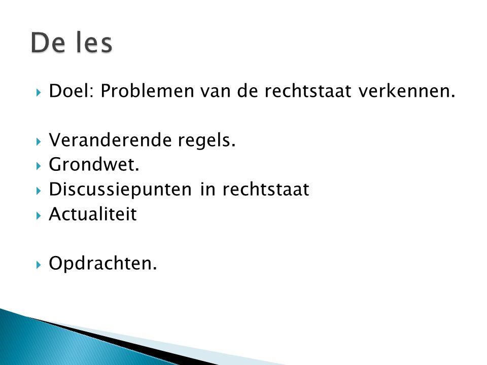  Doel: Problemen van de rechtstaat verkennen.  Veranderende regels.  Grondwet.  Discussiepunten in rechtstaat  Actualiteit  Opdrachten.