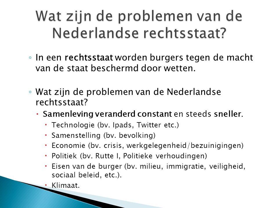 ◦ In een rechtsstaat worden burgers tegen de macht van de staat beschermd door wetten. ◦ Wat zijn de problemen van de Nederlandse rechtsstaat?  Samen