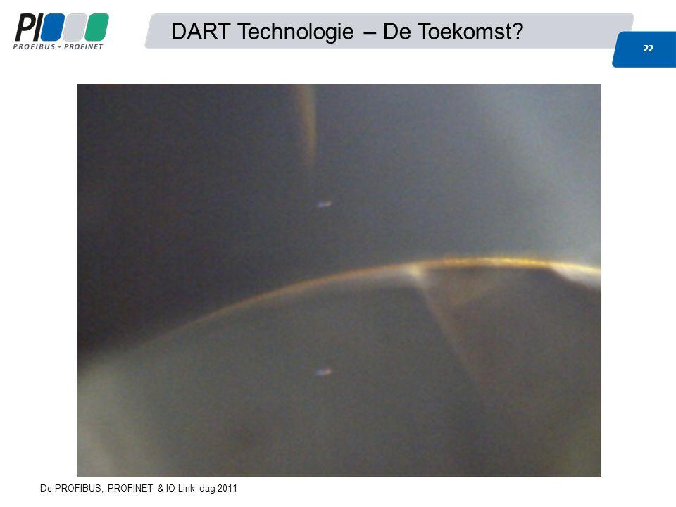 22 DART Technologie – De Toekomst 22 De PROFIBUS, PROFINET & IO-Link dag 2011