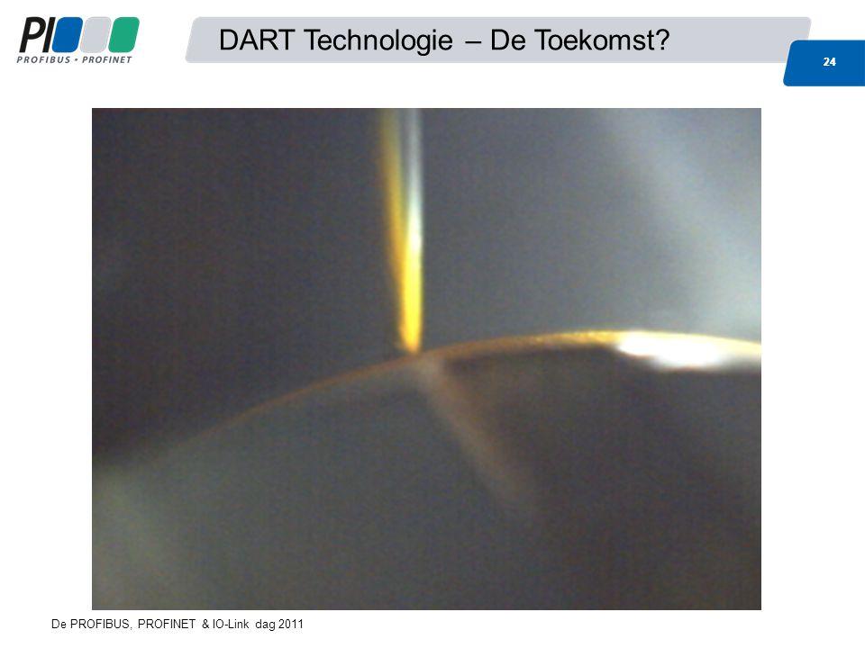 24 DART Technologie – De Toekomst 24 De PROFIBUS, PROFINET & IO-Link dag 2011