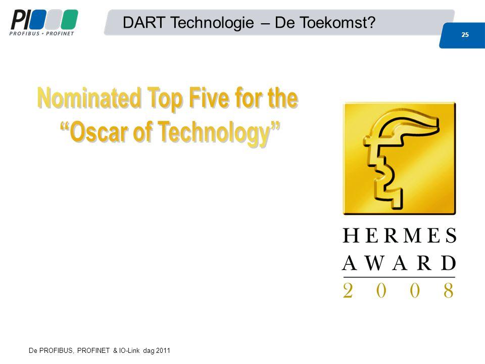 25 DART Technologie – De Toekomst 25 De PROFIBUS, PROFINET & IO-Link dag 2011
