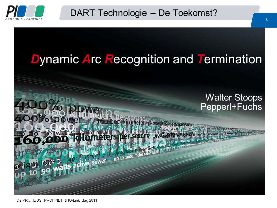 De PROFIBUS, PROFINET & IO-Link dag 2011 DART Technologie – De Toekomst? Dynamic Arc Recognition and Termination Walter Stoops Pepperl+Fuchs 33