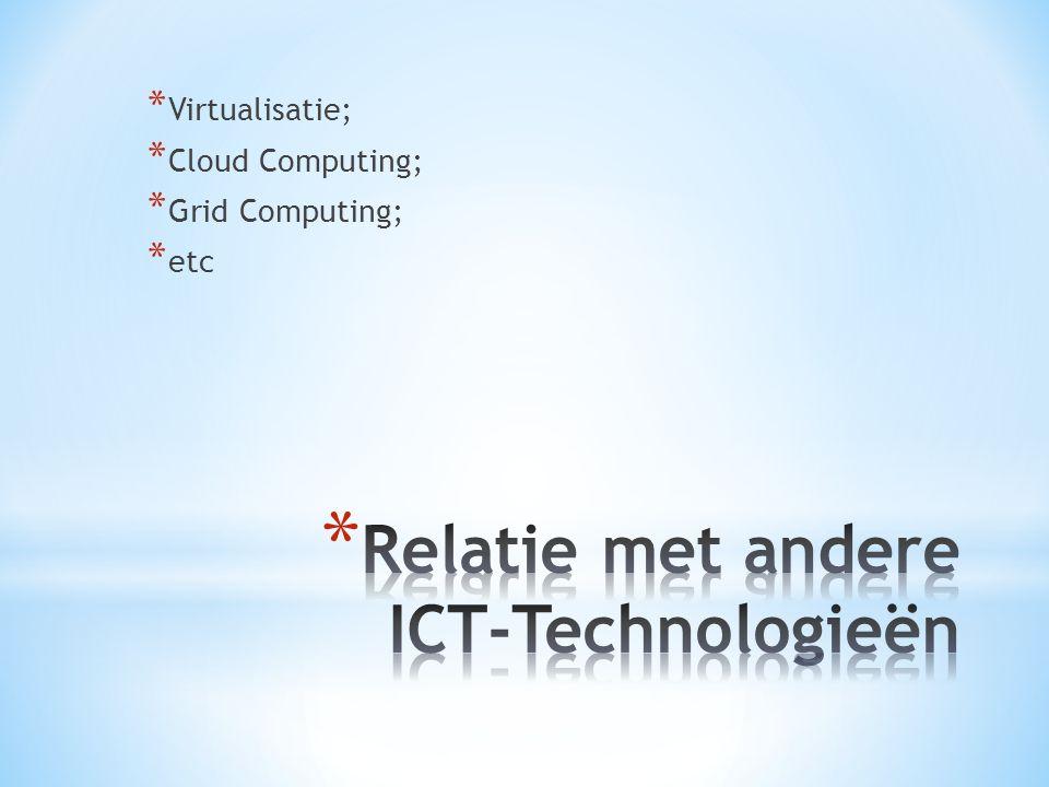 * Virtualisatie; * Cloud Computing; * Grid Computing; * etc