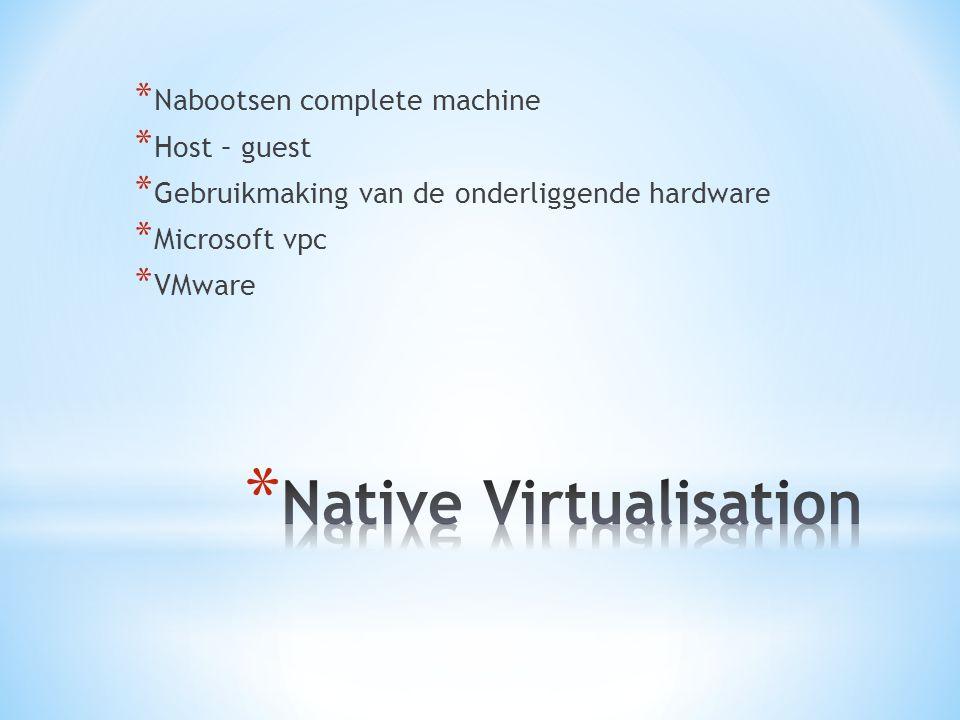 * Nabootsen complete machine * Host – guest * Gebruikmaking van de onderliggende hardware * Microsoft vpc * VMware