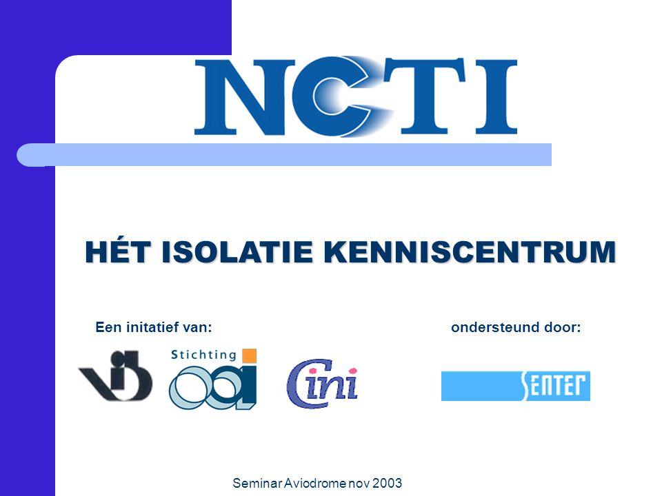 Seminar Aviodrome nov 2003 Een initatief van: ondersteund door: HÉT ISOLATIE KENNISCENTRUM