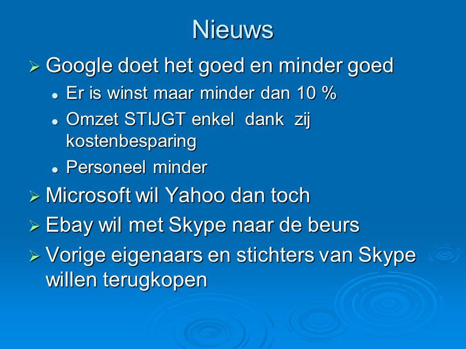 Nieuws  Google doet het goed en minder goed Er is winst maar minder dan 10 % Er is winst maar minder dan 10 % Omzet STIJGT enkel dank zij kostenbesparing Omzet STIJGT enkel dank zij kostenbesparing Personeel minder Personeel minder  Microsoft wil Yahoo dan toch  Ebay wil met Skype naar de beurs  Vorige eigenaars en stichters van Skype willen terugkopen