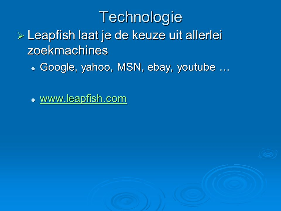 Technologie  Leapfish laat je de keuze uit allerlei zoekmachines Google, yahoo, MSN, ebay, youtube … Google, yahoo, MSN, ebay, youtube … www.leapfish.com www.leapfish.com www.leapfish.com