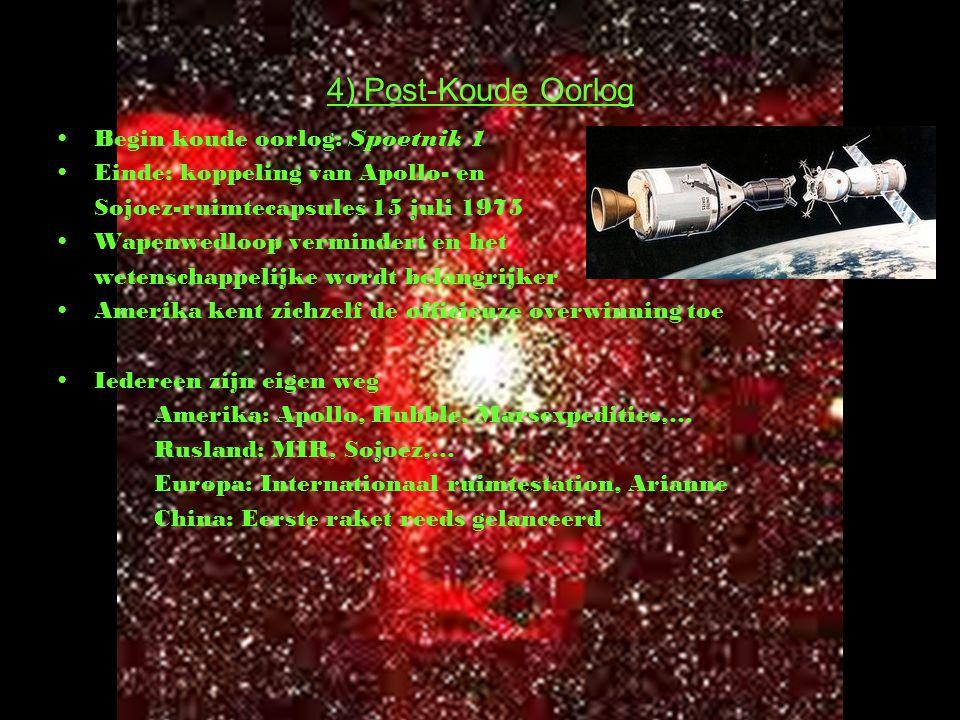 4) Post-Koude Oorlog Begin koude oorlog: Spoetnik 1 Einde: koppeling van Apollo- en Sojoez-ruimtecapsules 15 juli 1975 Wapenwedloop vermindert en het